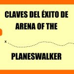 CLAVES del éxito de MAGIC Arena of the PLANESWALKER