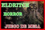 Eldritch Horror reseña juego de mesa tutorial